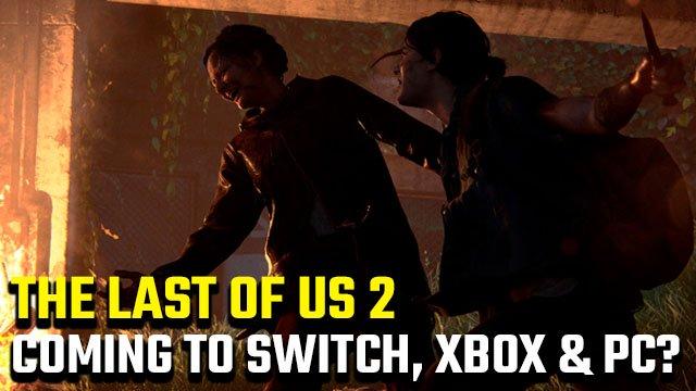 Ci sono le date di uscita di The Last of Us 2 per Nintendo Switch, Xbox One e PC?