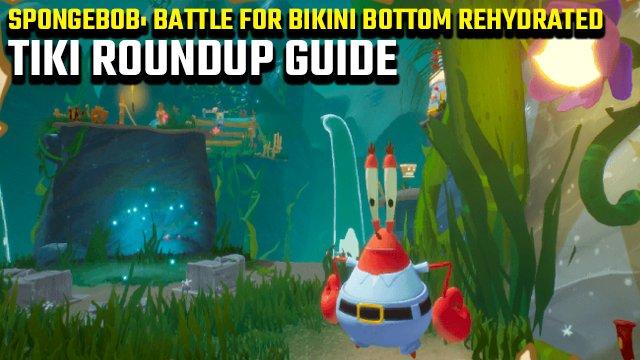 SpongeBob: Battle for Bikini Bottom Rehydrated: Tiki Roundup Guide