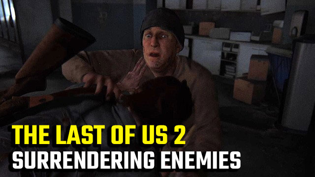 The Last of Us 2 Surrendering Enemy | Posso lasciarli andare?