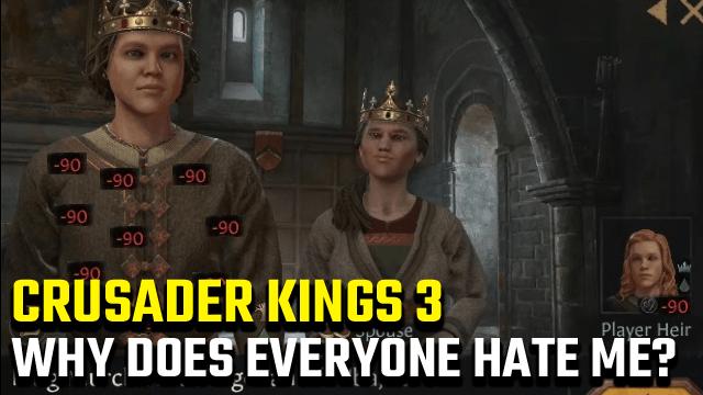 Crusader Kings 3 | Perché tutti mi odiano?