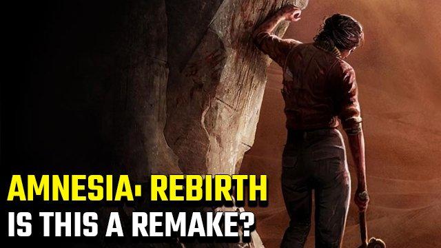Amnesia: Rebirth è un remake, un remaster o un sequel?
