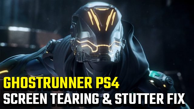 Ghostrunner PS4 Screen Tearing, Stutter e Bad Graphics Fix